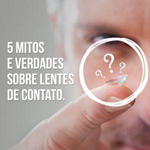 5 Mitos e Verdades sobre Lentes de Contato.