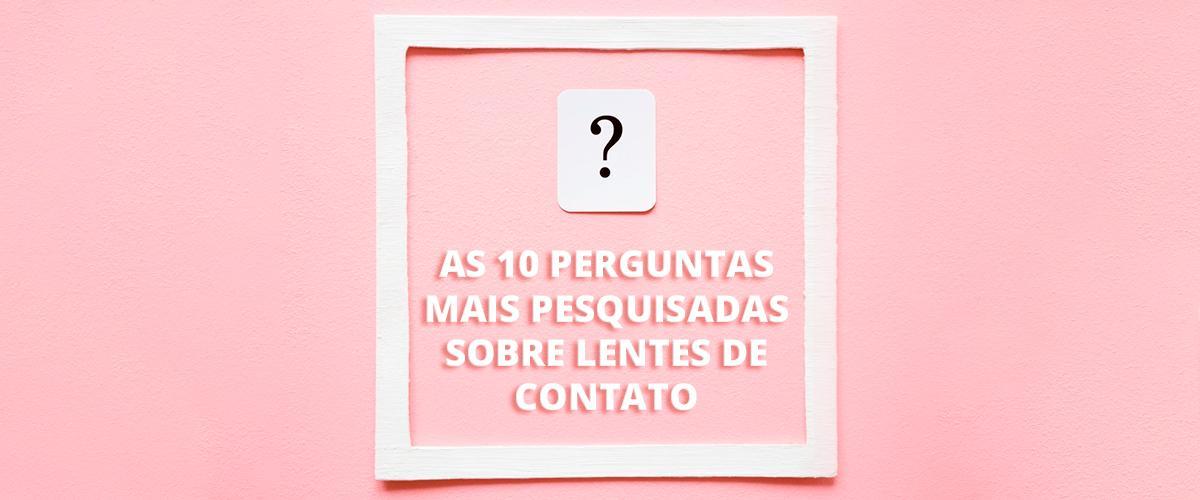 As-10-perguntas-mais-pesquisadas-sobre-lentes-de-contato-destaque-blog-newlentes